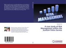 Bookcover of A case study of Risk Management within the Scottish Police Service