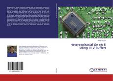 Bookcover of Heteroepitaxial Ge on Si Using III-V Buffers