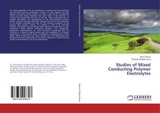Bookcover of Studies of Mixed Conducting Polymer Electrolytes