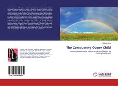Bookcover of The Conquering Queer Child