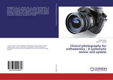 Bookcover of Clinical photography for orthodontics : A systematic review and update