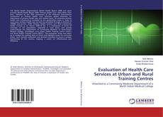 Bookcover of Evaluation of Health Care Services at Urban and Rural Training Centres