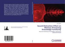 Bookcover of Sound Distraction Effect on Memory Processing Knowledge Familiarity