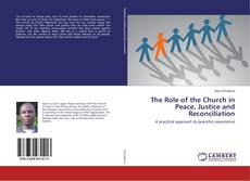 Bookcover of The Role of the Church in Peace, Justice and Reconciliation