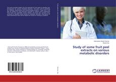 Bookcover of Study of some fruit peel extracts on various metabolic disorders