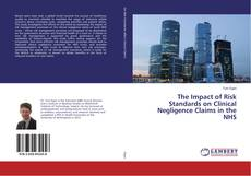 Portada del libro de The Impact of Risk Standards on Clinical Negligence Claims in the NHS