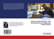 Bookcover of Village Health Workers: The Unsung Heroes In Uganda's Health Sector