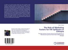 Bookcover of The Role of Mediating Factors for FDI Spillovers in Ethiopia