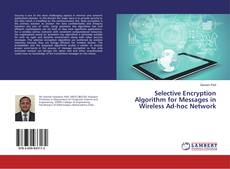 Bookcover of Selective Encryption Algorithm for Messages in Wireless Ad-hoc Network