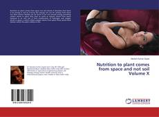 Bookcover of Nutrition to plant comes from space and not soil Volume X