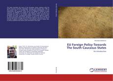 Bookcover of EU Foreign Policy Towards The South Caucasus States
