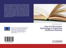 Bookcover of Uses of Information Technology in Improving Healthcare Delivery