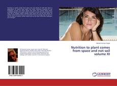 Bookcover of Nutrition to plant comes from space and not soil volume XI