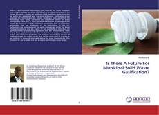 Bookcover of Is There A Future For Municipal Solid Waste Gasification?