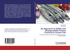Couverture de An Approach to Edible and Biodegradable Protein Coating on Frozen Fish