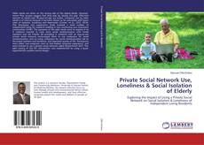 Bookcover of Private Social Network Use, Loneliness & Social Isolation of Elderly