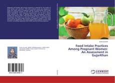 Copertina di Food Intake Practices Among Pregnant Women: An Assessment in GujarKhan