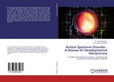 Capa do livro de Autism Spectrum Disorder : A Disease Or Developmental Idiosyncrasy