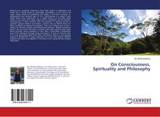 Bookcover of On Consciousness, Spirituality and Philosophy
