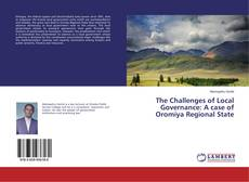 Bookcover of The Challenges of Local Governance: A case of Oromiya Regional State