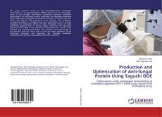 Bookcover of Production and Optimization of Anti-fungal Protein Using Taguchi DOE