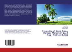 Bookcover of Evaluation of Some Organ Damage Markers in Quail Egg - Pretreated Acet