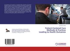 Bookcover of Patient-Centered Care Methods & Practices Leading to Health Outcomes