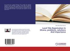 Bookcover of Land Title Registration In Ghana, problems, solutions And Importance