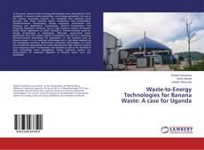 Waste-to-Energy Technologies for Banana Waste: A case for Uganda的封面