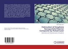 Bookcover of Fabrication of Graphene Nanoparticle-Polymer Composite by Pulsed Laser