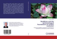 Bookcover of Buddhism and the epistemological foundations of conflict resolution