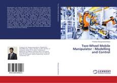 Bookcover of Two-Wheel Mobile Manipulator : Modelling and Control