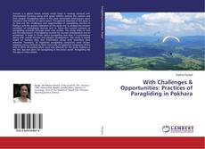 Bookcover of With Challenges & Opportunities: Practices of Paragliding in Pokhara