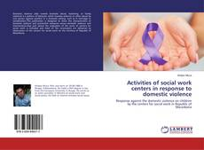 Bookcover of Activities of social work centers in response to domestic violence