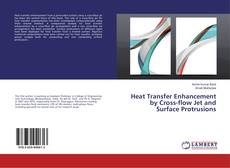 Heat Transfer Enhancement by Cross-flow Jet and Surface Protrusions kitap kapağı