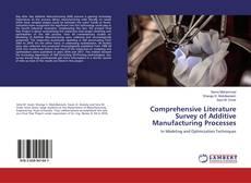 Comprehensive Literature Survey of Additive Manufacturing Processes kitap kapağı