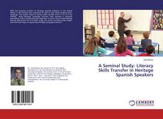 Bookcover of A Seminal Study: Literacy Skills Transfer in Heritage Spanish Speakers