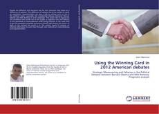 Bookcover of Using the Winning Card in 2012 American debates