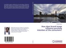 Bookcover of How does brand image influence purchase intention of the consumers?