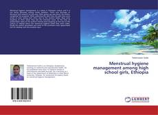 Bookcover of Menstrual hygiene management among high school girls, Ethiopia