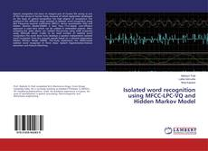 Bookcover of Isolated word recognition using MFCC-LPC-VQ and Hidden Markov Model