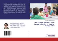 Bookcover of The Role of Teacher's Non-Verbal Behavior in Teacher Talking Time