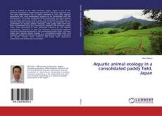 Bookcover of Aquatic animal ecology in a consolidated paddy field, Japan