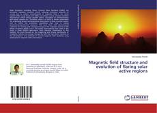 Magnetic field structure and evolution of flaring solar active regions的封面