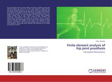Bookcover of Finite element analysis of hip joint prosthesis