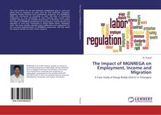 Portada del libro de The Impact of MGNREGA on Employment, Income and Migration