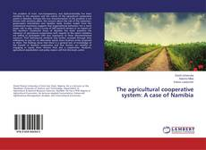 Bookcover of The agricultural cooperative system: A case of Namibia