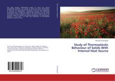 Bookcover of Study of Thermoelastic Behaviour of Solids With Internal Heat Source