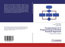 Bookcover of Fundamentals of C Programming-A Student Practical Approach
