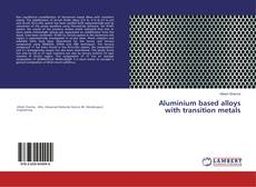 Bookcover of Aluminium based alloys with transition metals